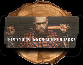 Find your inner lumberjack.