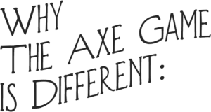 How The Axe Game is Different